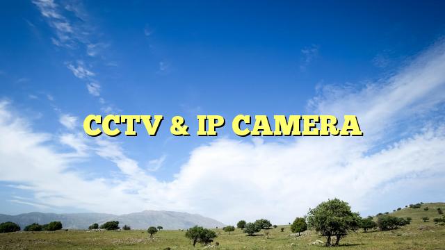 CCTV & IP CAMERA